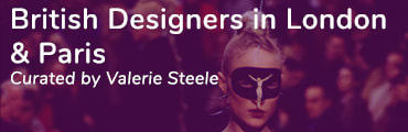 British Designers in London and Paris Curated by Valerie Steele