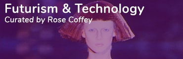 Futurism and Technology Curated by Rose Coffey