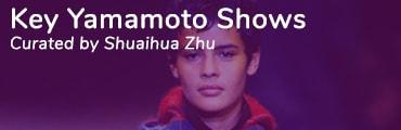 Key Yamamoto Shows Curated by Shuaihua Zhu