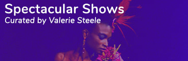Spectacular Shows Curated by Valerie Steele