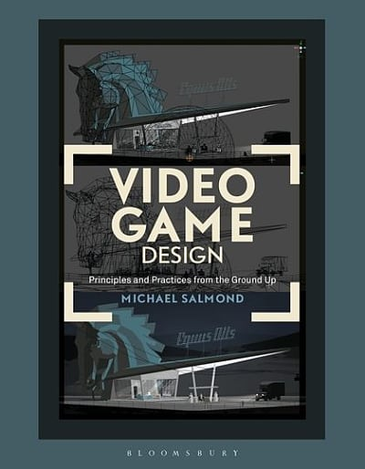 Bloomsbury Applied Visual Arts Video Game Design Principles And Practices From The Ground Up