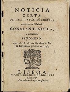 Noticia certa de hum fatal successo, acontecido na cidade de Constantinopla, e o espantoso fenomeno, que nella se vio no dia vinte e seis de Novembro proximo de 1756.