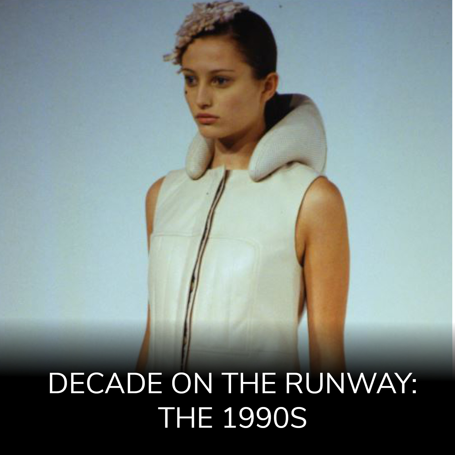 Decade On The Runway: The 1990s