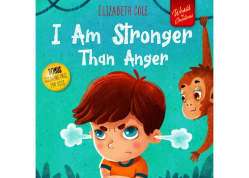 I Am Stronger Than Anger: Picture Book About Anger Management And Dealing With Kids Emotions And Feelings