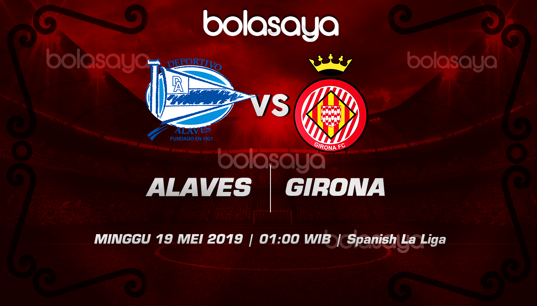 Prediksi Taruhan Bola Alaves vs Girona 19 Mei 2019