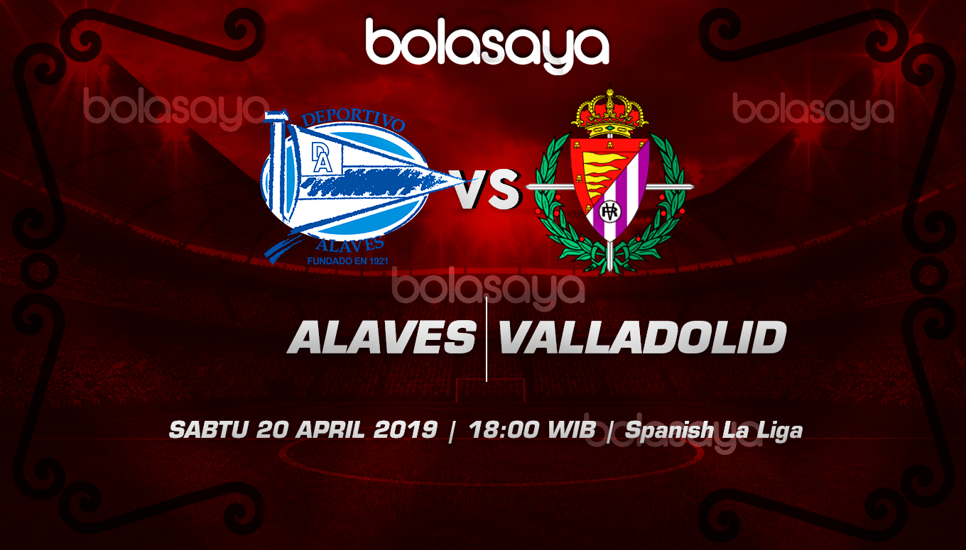 Prediksi Taruhan Bola Alaves vs Valladolid 20 April 2019