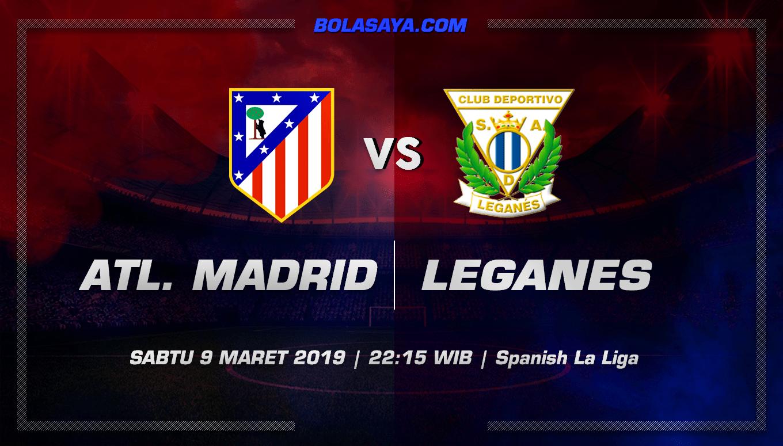 PrediksiTaruhan Bola Atl. Madrid vs Leganes 9 Maret 2019