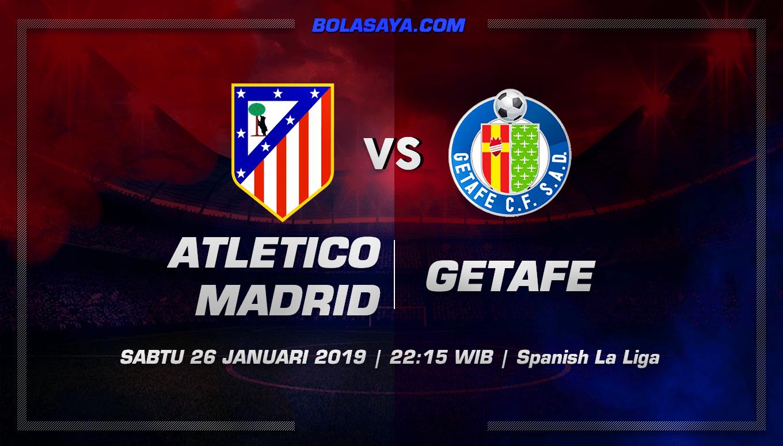Prediksi Taruhan Bola Atletico Madrid vs Getafe 26 Januari 2019