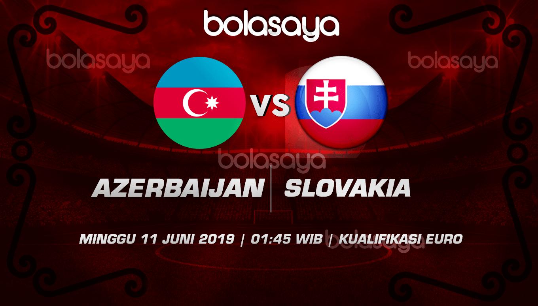Prediksi Taruhan Bola Azerbijan vs Slovakia 11 Juni 2019