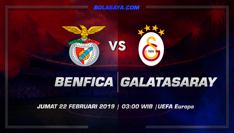 Prediksi Taruhan Bola Benfica vs Galatasaray 22 Februari 2019