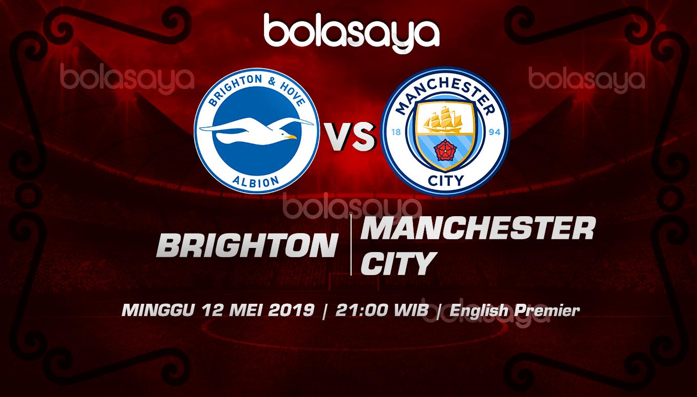 Prediksi Taruhan Bola Brighton vs Manchester City 12 Mei 2019