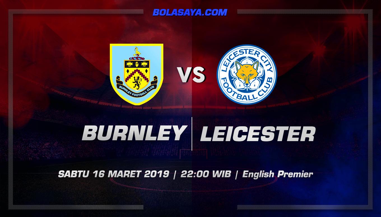 Prediksi Taruhan Bola Burnley vs Leicester 16 Maret 2019