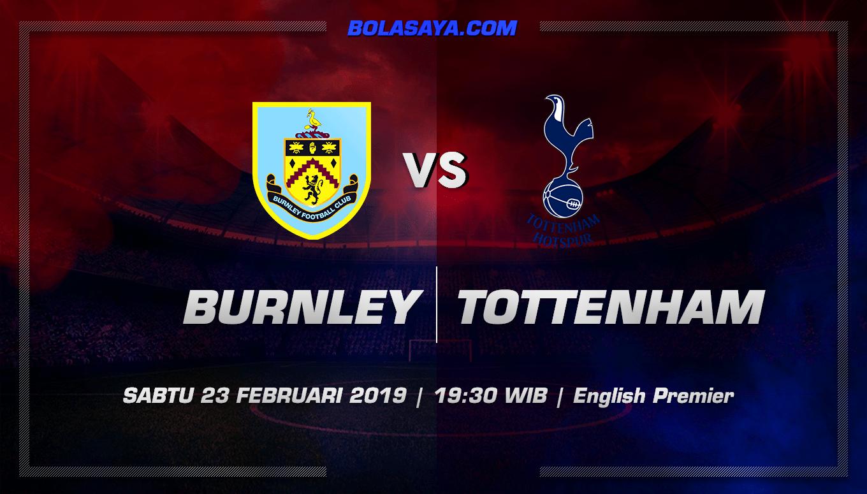 Prediksi Taruhan Bola Burnley vs Tottenham Hotspur 23 Februari 2019