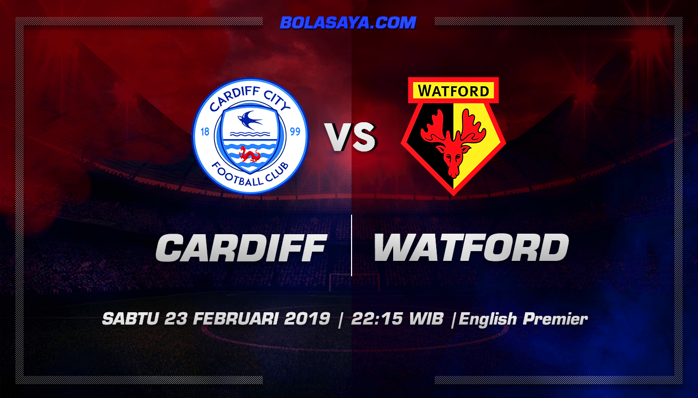 Prediksi Taruhan Bola Cardiff vs Watford 23 Februari 2019
