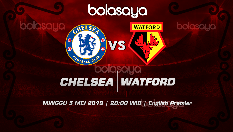 Prediksi Taruhan Bola Chelsea vs Watford 5 Mei 2019