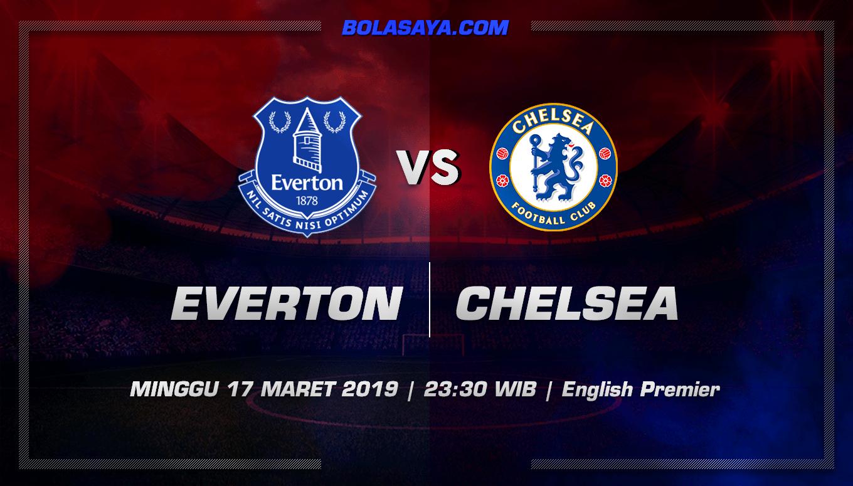 Prediksi Taruhan Bola Everton vs Chelsea 17 Maret 2019