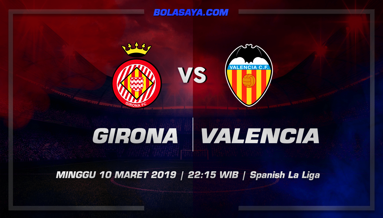 Prediksi Taruhan Bola Girona vs Valencia 10 Maret 2019