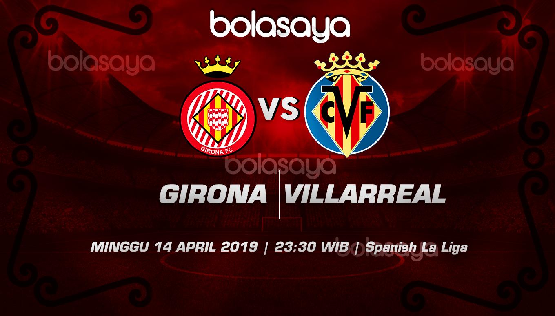 Prediksi Taruhan Bola Girona vs Villarreal 14 April 2019