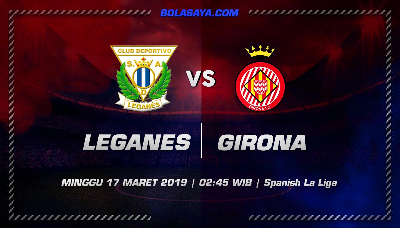 Prediksi Taruhan Bola Leganes vs Girona 17 Maret 2019