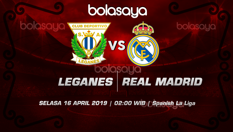 Prediksi Taruhan Bola Leganes vs Real Madrid 16 April 2019