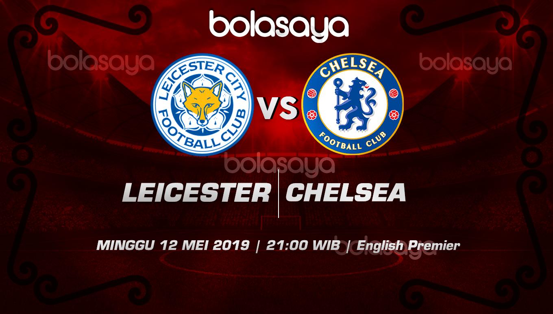 Prediksi Taruhan Bola Leicester vs Chelsea 12 Mei 2019