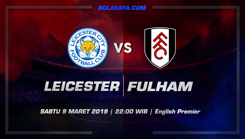 Prediksi Taruhan Bola Leicester vs Fulham 9 Maret 2019
