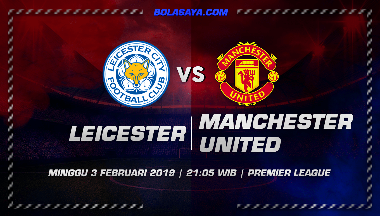 Prediksi Taruhan bola Leicester vs Manchester United 3 Februari 2019