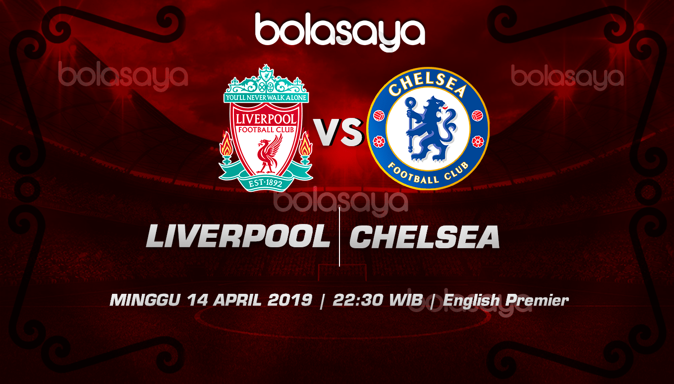 Prediksi Taruhan Bola Liverpool vs Chelsea 14 April 2019