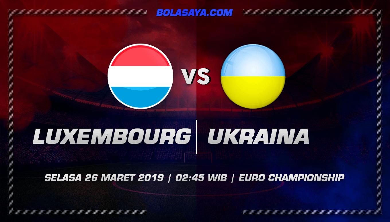 Prediksi Taruhan Bola Luxembourg vs Ukraina 26 Maret 2019