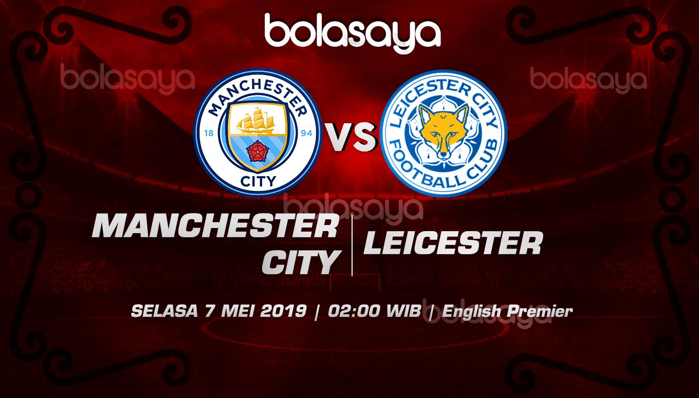 Prediksi Taruhan Bola Manchester City vs Leicester 7 Mei 2019