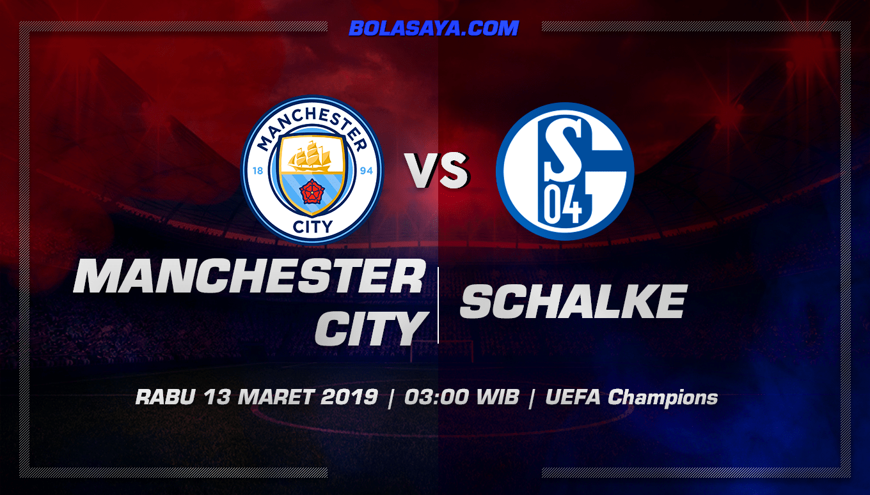 Prediksi Taruhan Bola Manchester City vs Schalke 13 Maret 2019