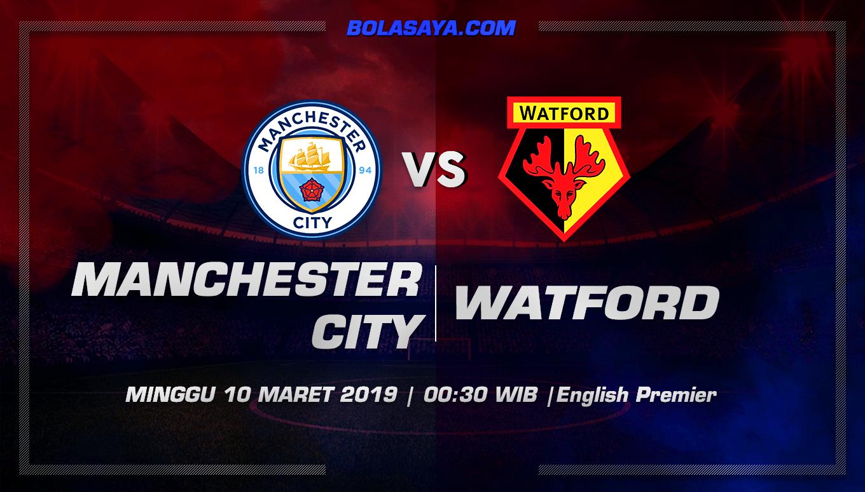 Prediksi Taruhan Bola Manchester City vs Watford 10 Maret 2019