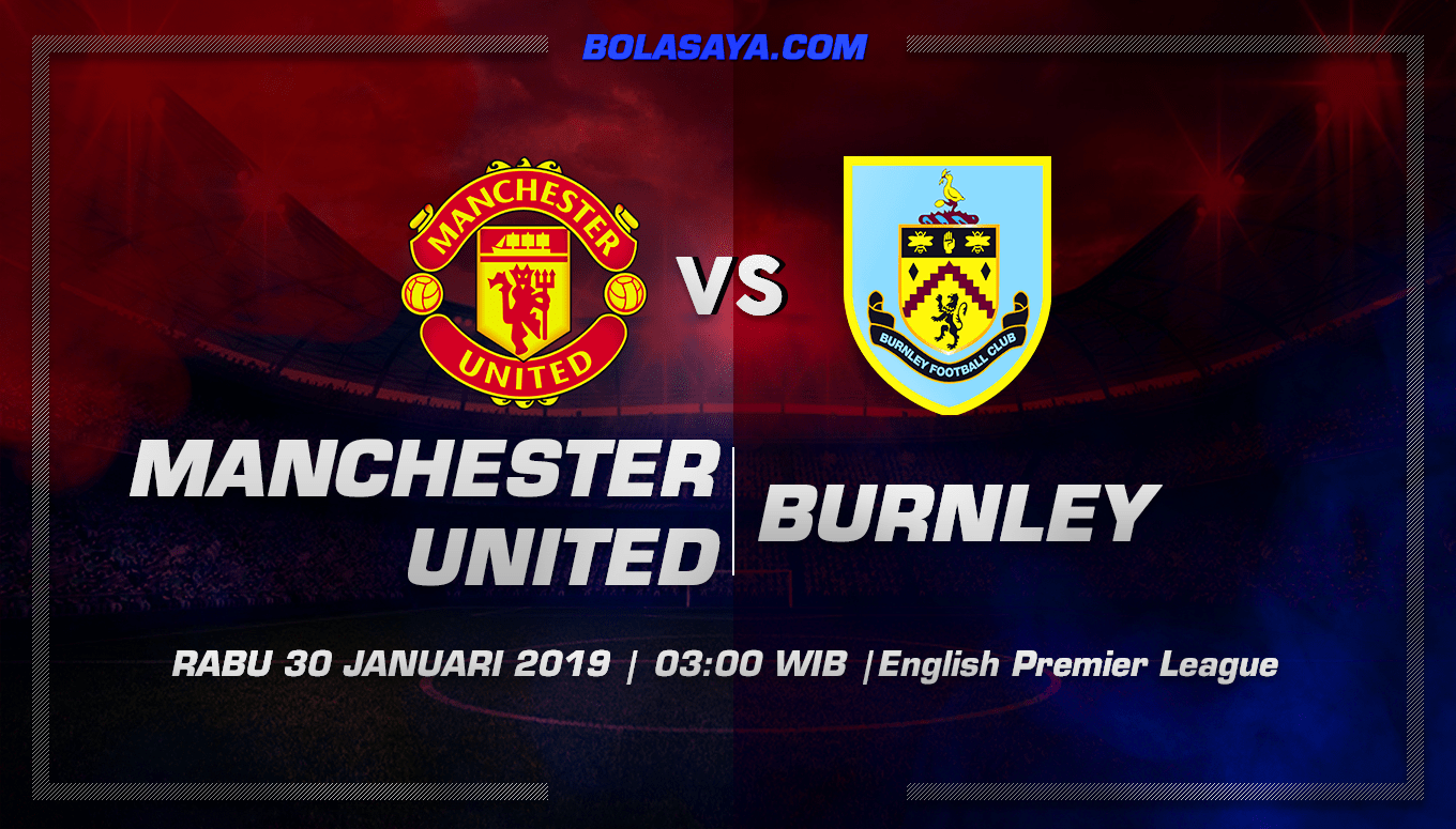Prediksi Taruhan Bola Manchester United vs Burnley 30 Januari 2019