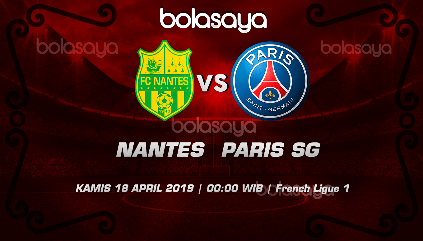 Prediksi Taruhan Bola Nantes vs Paris Saint Germain 18 April 2019