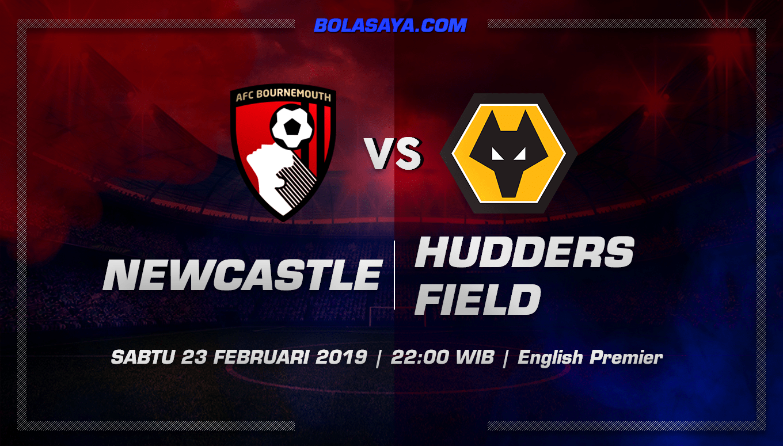 Prediksi Taruhan Bola Newcastle vs Huddersfield 23 Februari 2019