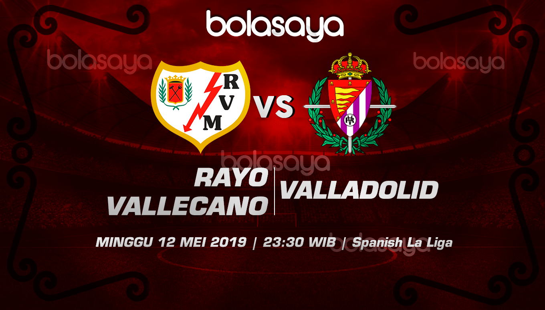 Prediksi Taruhan Bola Rayo Vallecano vs Valladolid 12 Mei 2019