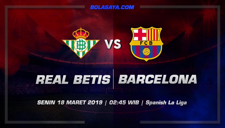 Prediksi Taruhan Bola Real Betis vs Barcelona 18 Maret 2019