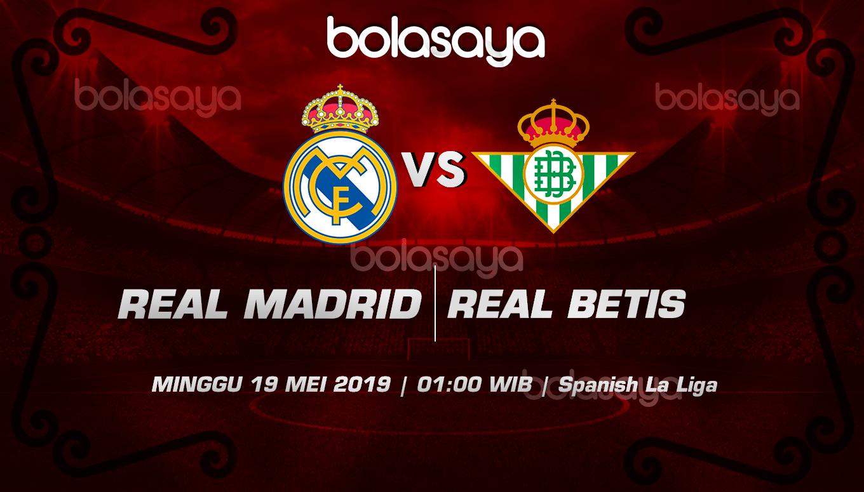 Prediksi Taruhan Bola Real Madrid Vs Betis 19 Mei 2019