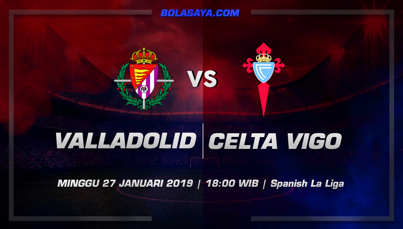 Prediksi Taruhan Bola Real Valladolid vs Celta Vigo 27 Januari 2019