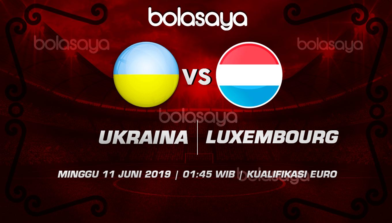 Prediksi Taruhan Bola Ukriana vs Luxembourg 11 Juli 2019