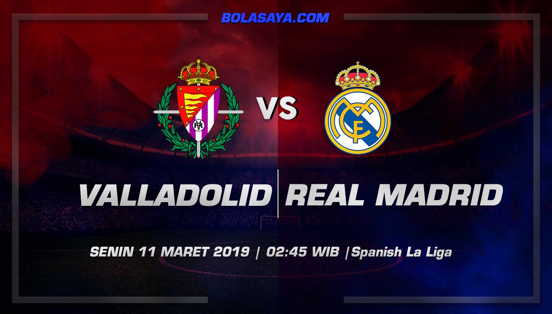 Prediksi Taruhan Bola Valladolid vs Real Madrid 11 Maret 2019