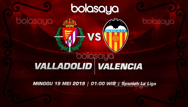 Prediksi Taruhan Bola Valladolid Vs Valencia 19 Mei 2019