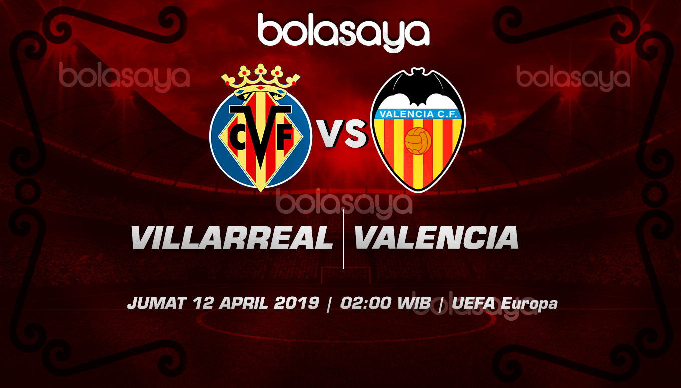 Prediksi Taruhan Bola Villarreal vs Valencia 12 April 2019