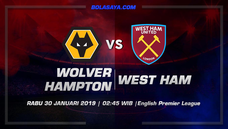 Prediksi Taruhan Bola Wolverhampton Wanderes vs West Ham United 30 Januari 2019