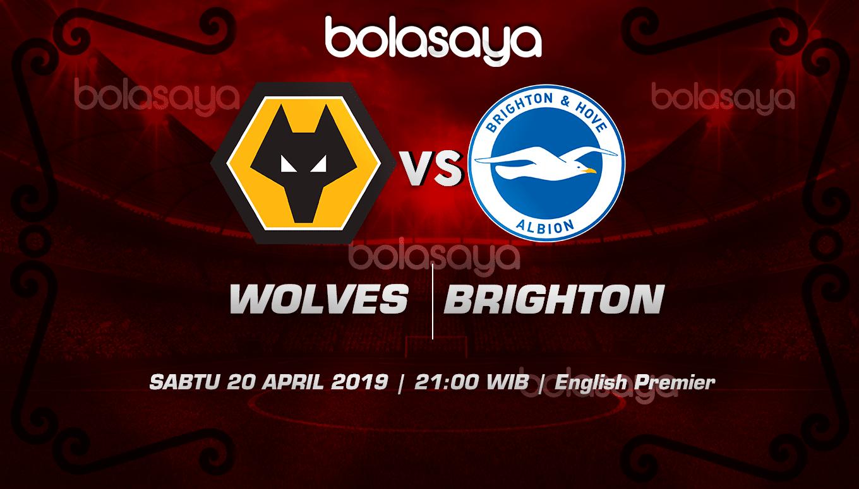 Prediksi Taruhan Bola Wolverhampton vs Brighton Hove Albion 20 April 2019