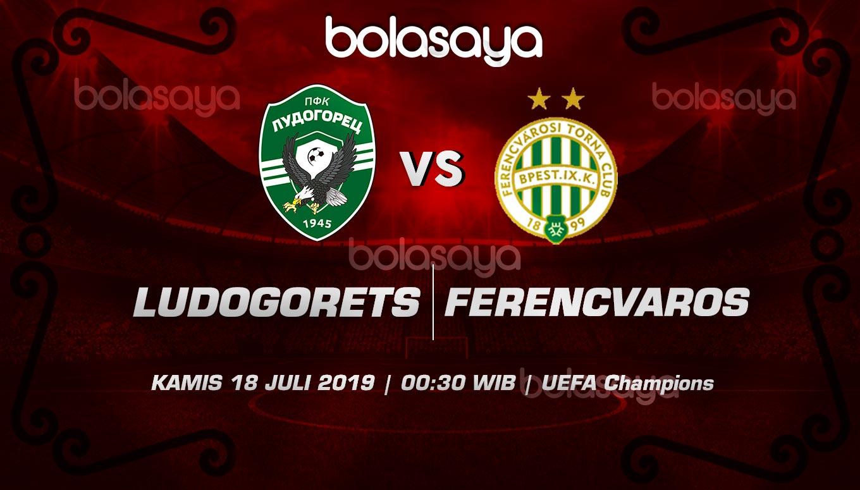 Prediksi Taruhan Bola Ludogorets Razgrad vs Ferencvarosi 18 Juli 2019