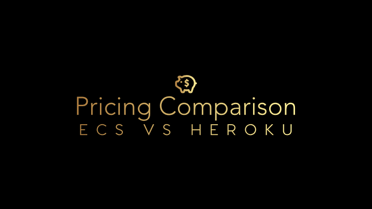 Heroku vs ECS Fargate vs EC2 On-Demand vs EC2 Spot Pricing