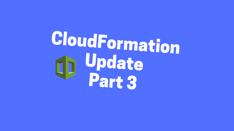 A Simple Introduction to AWS CloudFormation Part 3: Updating a Stack