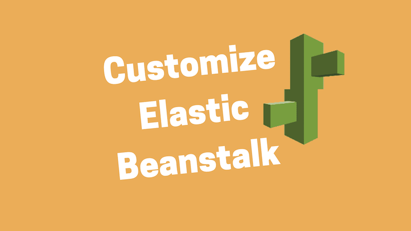 How to Customize AWS Elastic Beanstalk Environments