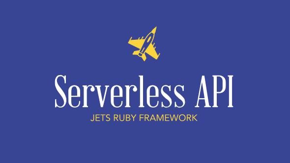 Build an API with the Jets Ruby Serverless Framework
